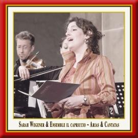Sarah Wegener & Ensemble il capriccio · Arias & Cantatas