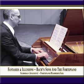 Fantasies & Illusions ~ Bach's Sons and the Fortepiano