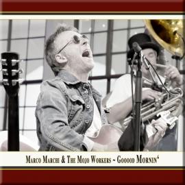 Marco Marchi & The Mojo Workers · Gooood Mornin'