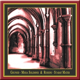 Rossini: Stabat Mater & Gounod: Missa Solemnis